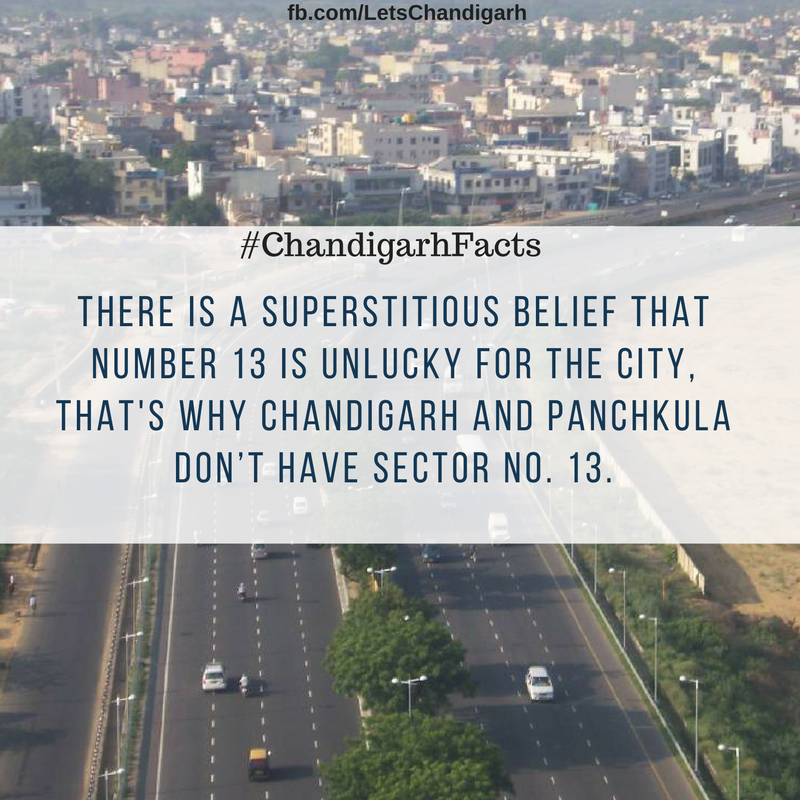 Do you know Chandigarh and Panchkula, both cities don't have Sector 13. Just of of superstitious belief.