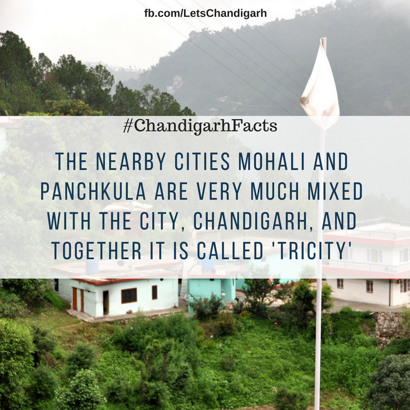 Cities around Chandigarh are Mohali (Punjab) & Panchkula (Haryana). Both are very much attached with Chandigarh. Together these cities are called 'Tricity'.