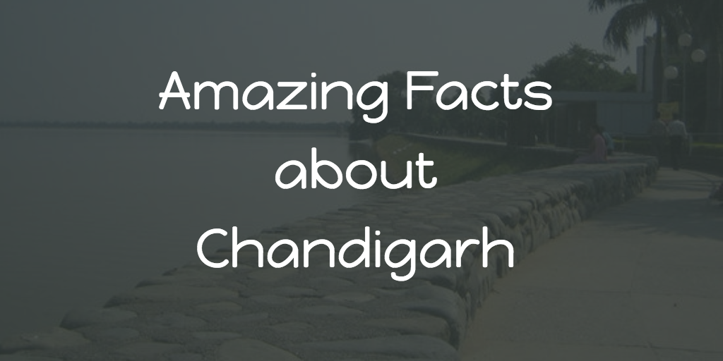 Amazing facts about Chandigarh